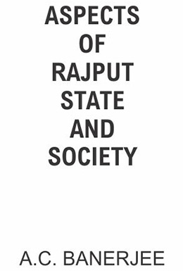 Aspects of Rajput State and Society