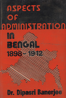 Aspects of Administration in Bengal-1898-1912