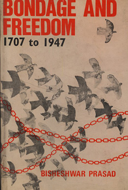 Bondage and Freedom-1707-1947 (A History of Modern India)