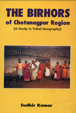 The Birhors of Chotanagpur Region (A Study in Tribal Geography)