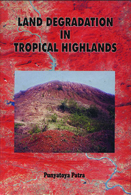 Land Degradation in the Tropical Highland : A Case Study of Orissa